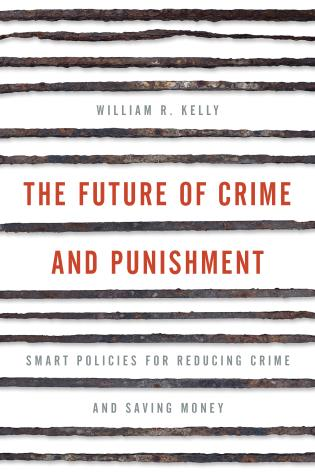 Cover image for the book The Future of Crime and Punishment: Smart Policies for Reducing Crime and Saving Money