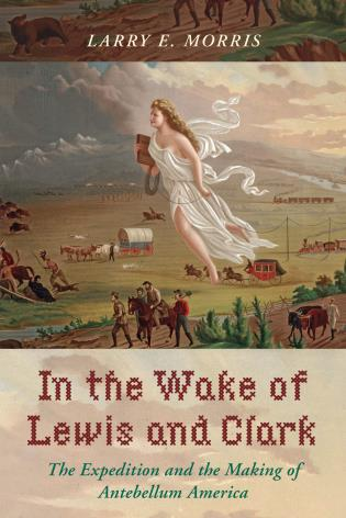 Cover image for the book In the Wake of Lewis and Clark: The Expedition and the Making of Antebellum America