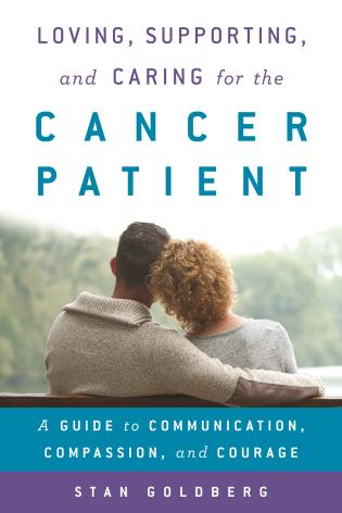 Cover image for the book Loving, Supporting, and Caring for the Cancer Patient: A Guide to Communication, Compassion, and Courage