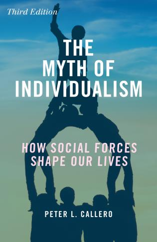 Cover image for the book The Myth of Individualism: How Social Forces Shape Our Lives, Third Edition