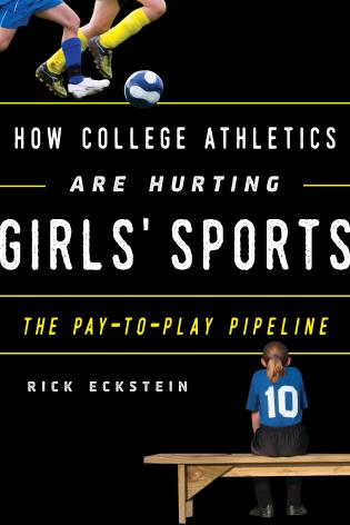 Cover image for the book How College Athletics Are Hurting Girls' Sports: The Pay-to-Play Pipeline