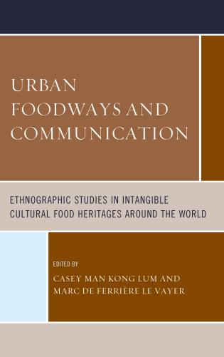 Cover image for the book Urban Foodways and Communication: Ethnographic Studies in Intangible Cultural Food Heritages Around the World