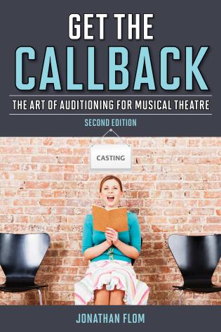 Cover image for the book Get the Callback: The Art of Auditioning for Musical Theatre, Second Edition