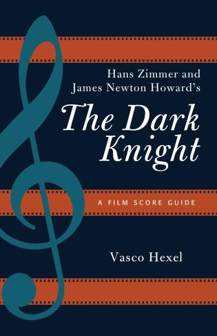 Cover image for the book Hans Zimmer and James Newton Howard's The Dark Knight: A Film Score Guide