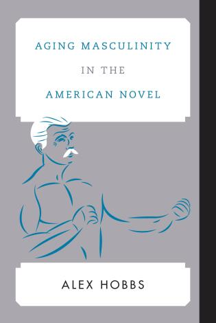 Cover image for the book Aging Masculinity in the American Novel