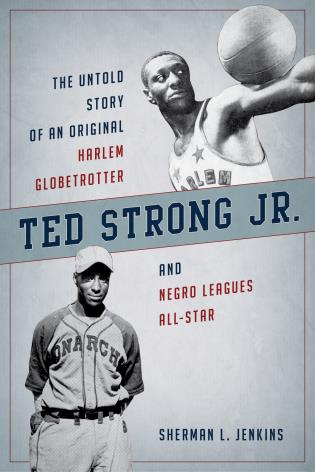 Cover image for the book Ted Strong Jr.: The Untold Story of an Original Harlem Globetrotter and Negro Leagues All-Star