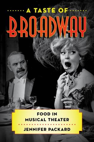 Cover image for the book A Taste of Broadway: Food in Musical Theater