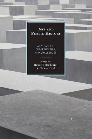Cover image for the book Art and Public History: Approaches, Opportunities, and Challenges