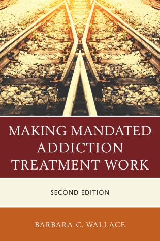 Cover image for the book Making Mandated Addiction Treatment Work, Second Edition
