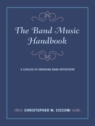 Cover image for the book The Band Music Handbook: A Catalog of Emerging Band Repertoire