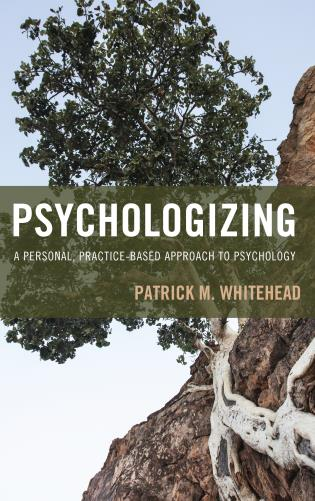 Cover image for the book Psychologizing: A Personal, Practice-Based Approach to Psychology