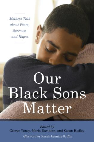 Cover image for the book Our Black Sons Matter: Mothers Talk about Fears, Sorrows, and Hopes
