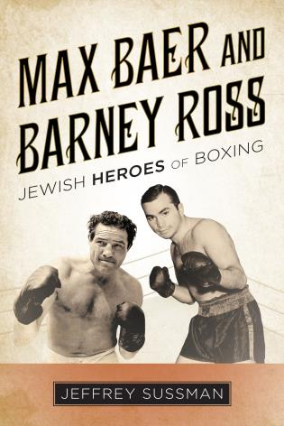 Cover image for the book Max Baer and Barney Ross: Jewish Heroes of Boxing