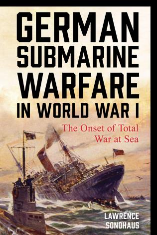Cover image for the book German Submarine Warfare in World War I: The Onset of Total War at Sea