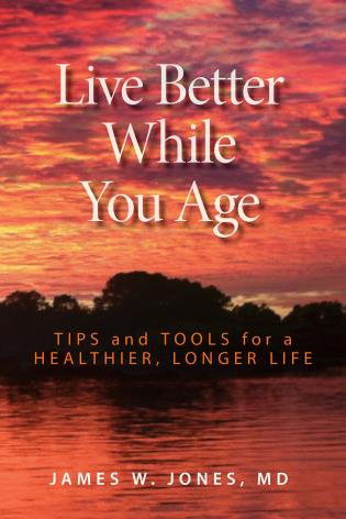 Cover image for the book Live Better While You Age: Tips and Tools for a Healthier, Longer Life