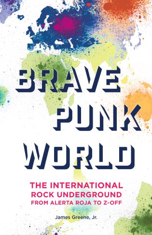 Cover image for the book Brave Punk World: The International Rock Underground from Alerta Roja to Z-Off