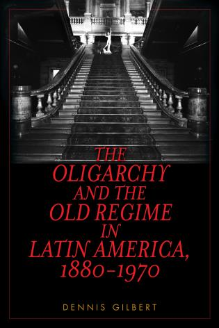 Cover image for the book The Oligarchy and the Old Regime in Latin America, 1880-1970