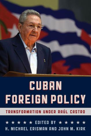 Cover image for the book Cuban Foreign Policy: Transformation under Raúl Castro