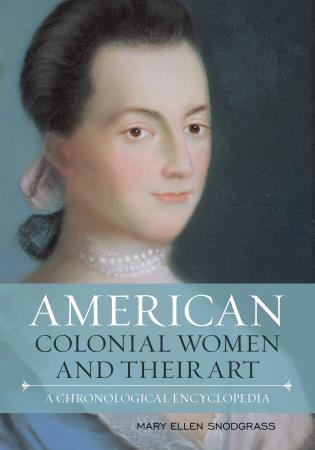 Cover image for the book American Colonial Women and Their Art: A Chronological Encyclopedia