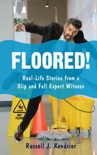 Cover image for the book Floored!: Real-Life Stories from a Slip and Fall Expert Witness
