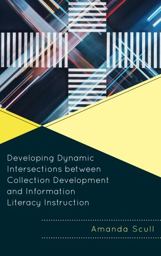 Cover image for the book Developing Dynamic Intersections between Collection Development and Information Literacy Instruction