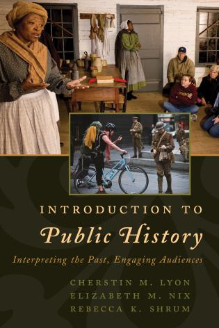 Cover image for the book Introduction to Public History: Interpreting the Past, Engaging Audiences