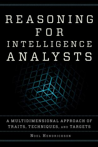 Cover image for the book Reasoning for Intelligence Analysts: A Multidimensional Approach of Traits, Techniques, and Targets
