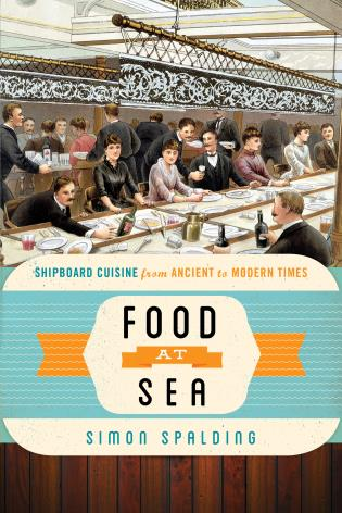Cover image for the book Food at Sea: Shipboard Cuisine from Ancient to Modern Times