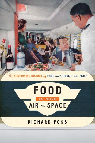 Cover image for the book Food in the Air and Space: The Surprising History of Food and Drink in the Skies