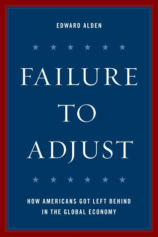 Cover image for the book Failure to Adjust: How Americans Got Left Behind in the Global Economy