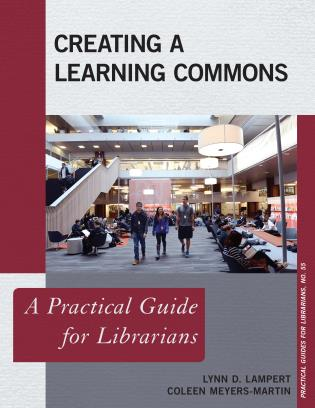 Cover image for the book Creating a Learning Commons: A Practical Guide for Librarians