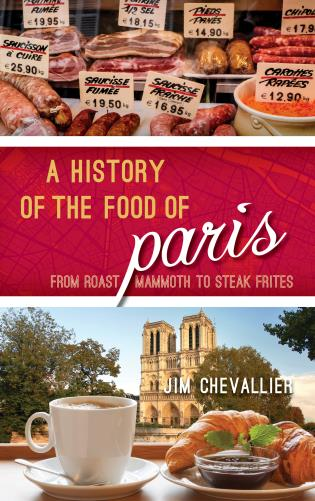Cover image for the book A History of the Food of Paris: From Roast Mammoth to Steak Frites