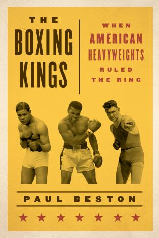Cover image for the book The Boxing Kings: When American Heavyweights Ruled the Ring