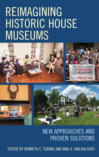 Cover image for the book Reimagining Historic House Museums: New Approaches and Proven Solutions
