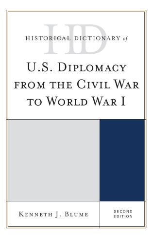 Cover image for the book Historical Dictionary of U.S. Diplomacy from the Civil War to World War I, Second Edition