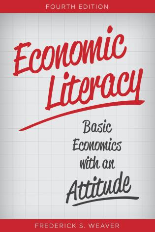 Cover image for the book Economic Literacy: Basic Economics with an Attitude, Fourth Edition