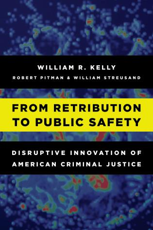 Cover image for the book From Retribution to Public Safety: Disruptive Innovation of American Criminal Justice