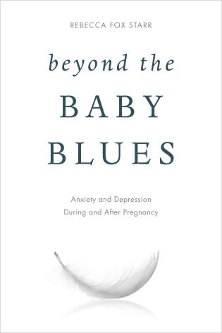 Cover image for the book Beyond the Baby Blues: Anxiety and Depression During and After Pregnancy