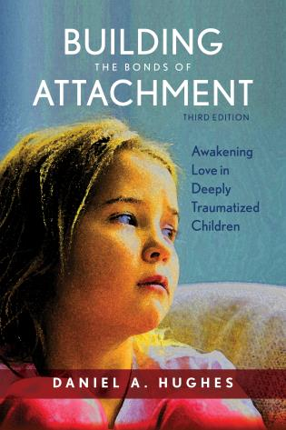 Cover image for the book Building the Bonds of Attachment: Awakening Love in Deeply Traumatized Children, Third Edition