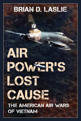 Cover image for the book Air Power's Lost Cause: The American Air Wars of Vietnam