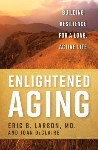 Cover image for the book Enlightened Aging: Building Resilience for a Long, Active Life