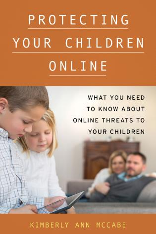 Cover image for the book Protecting Your Children Online: What You Need to Know About Online Threats to Your Children