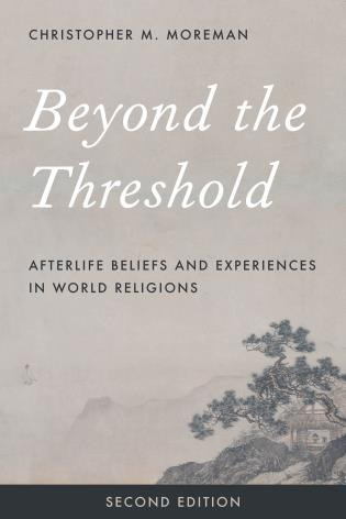 Cover image for the book Beyond the Threshold: Afterlife Beliefs and Experiences in World Religions, Second Edition