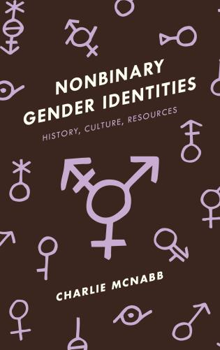 Cover image for the book Nonbinary Gender Identities: History, Culture, Resources