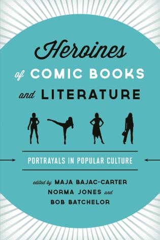 Cover image for the book Heroines of Comic Books and Literature: Portrayals in Popular Culture