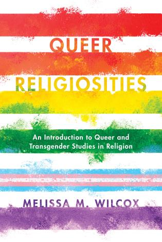 Cover image for the book Queer Religiosities: An Introduction to Queer and Transgender Studies in Religion