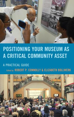 Cover image for the book Positioning Your Museum as a Critical Community Asset: A Practical Guide