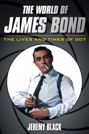 Cover image for the book The World of James Bond: The Lives and Times of 007