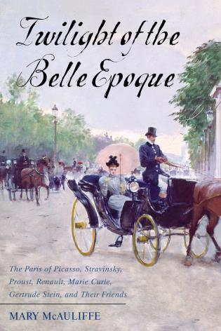 Cover image for the book Twilight of the Belle Epoque: The Paris of Picasso, Stravinsky, Proust, Renault, Marie Curie, Gertrude Stein, and Their Friends through the Great War