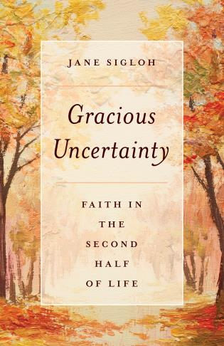 Cover image for the book Gracious Uncertainty: Faith in the Second Half of Life
